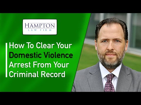 How To Clear Your Domestic Violence Arrest From Your Criminal Record (2021)