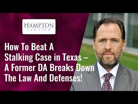 How To Beat A Stalking Case in Texas – A Former DA Breaks Down The Law And Defenses! (2021)