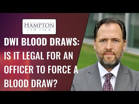 DWI BLOOD DRAWS: IS IT LEGAL FOR AN OFFICER TO FORCE A BLOOD DRAW? (2021)