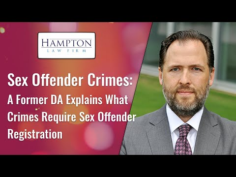 Sex Offender Crimes – A Former DA Explains What Crimes Require Sex Offender Registration (2021)