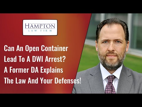 Can An Open Container Lead To A DWI Arrest? A Former DA Explains The Law And Your Defenses! (2021)