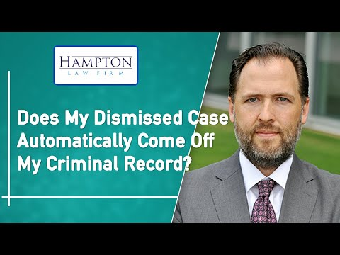 Case Dismissed - Does It Automatically Come Off My Criminal Record? (2021)
