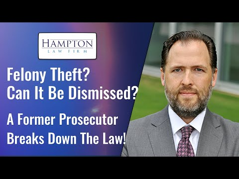 Felony Theft? Can It Be Dismissed? A Former Prosecutor Breaks Down The Law (2021)