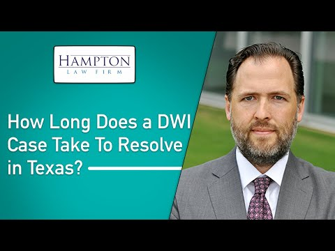 DWI Defense: How Long Does a DWI Case Take to Resolve in Texas (2021)
