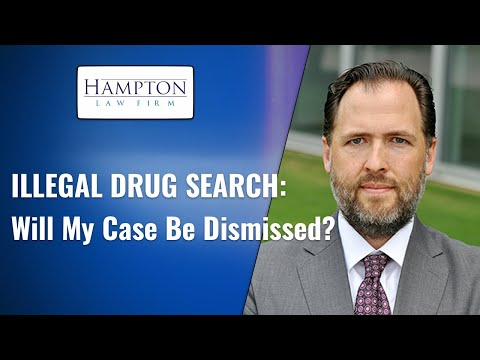 Illegal Drug Searches: If I Was Illegally Searched, Will My Case Drug Case Be Dismissed? (2021)