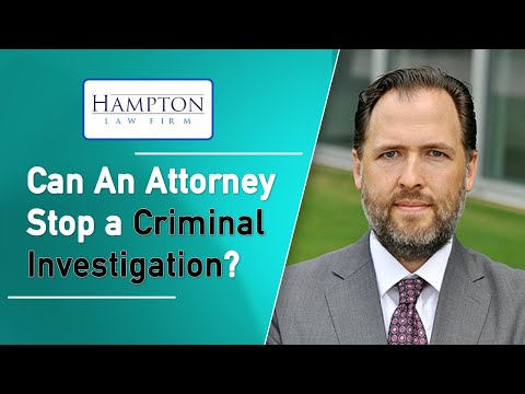 Can An Attorney Stop a Criminal Investigation in Texas? (2021)