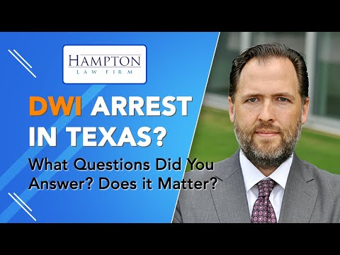 DWI Arrest in Texas? The Secret Reasons Why The Police Officer Asked You Certain Questions! (2021)