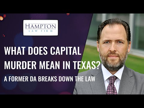 WHAT DOES CAPITAL MURDER MEAN IN TEXAS? A FORMER DA BREAKS DOWN THE LAW (2021)
