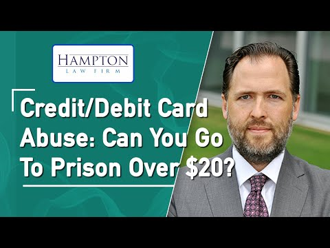 Credit Card Fraud: Can You Go To Prison Over $20.00? (2021)