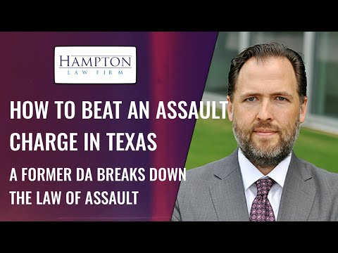 HOW TO BEAT AN ASSAULT CHARGE IN TEXAS: A FORMER DA BREAKS DOWN THE LAW OF ASSAULT (2021)
