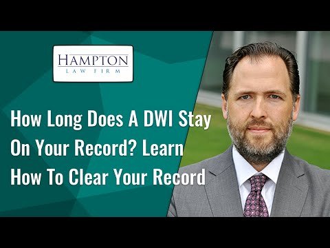 How Long Does a DWI Stay on Your Record? Learn How To Clear Your Record! (2021)